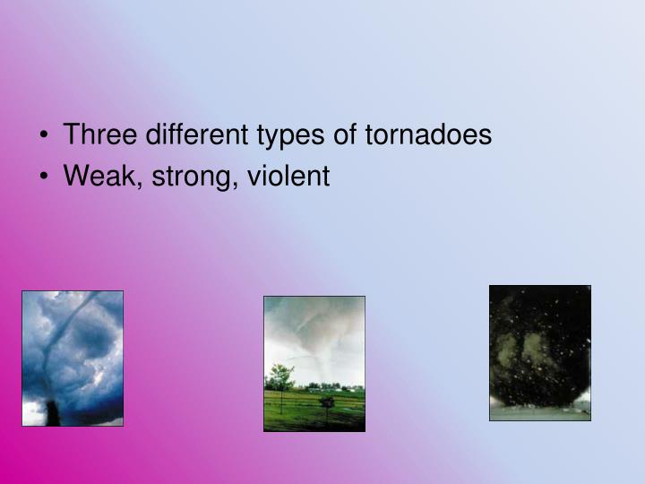 Three different types of tornadoes