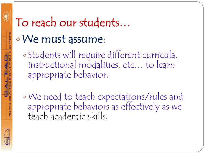 To reach our students…