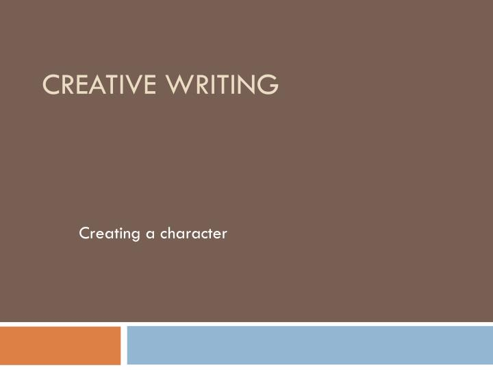 creative writing character essay Creative non-fiction if representing and exploring the real by writing in the genre of creative non-fiction is your goal, we hope these tips about what creative non-fiction is, as well as some pointers on a few genres that are considered creative non-fiction (memoir and the personal essay) can help you.