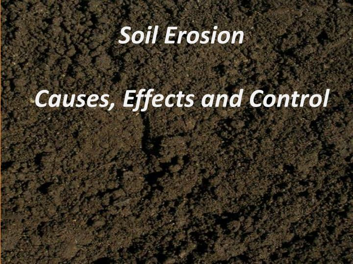 Ppt soil erosion causes effects and control powerpoint for Soil erosion causes