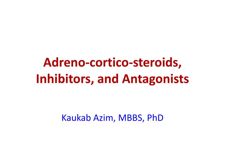 adreno cortico steroids inhibitors and antagonists n.