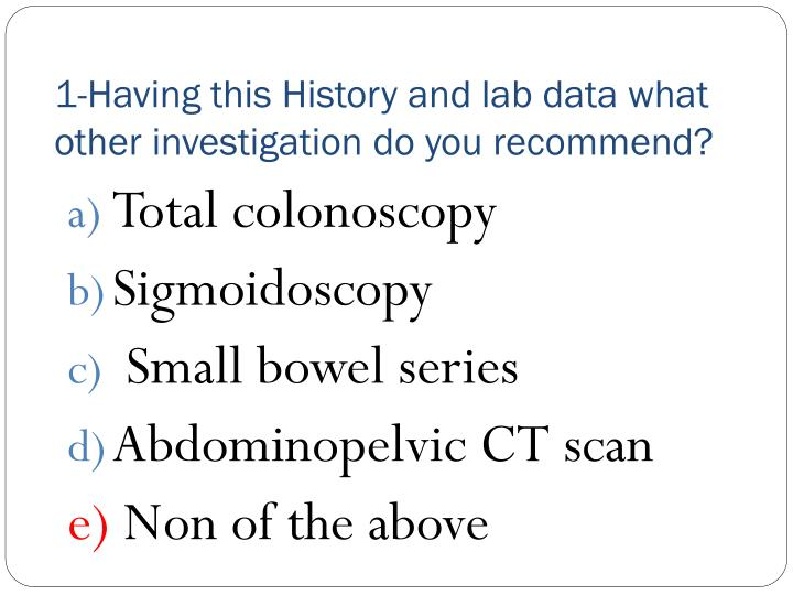 1-Having this History and lab data what