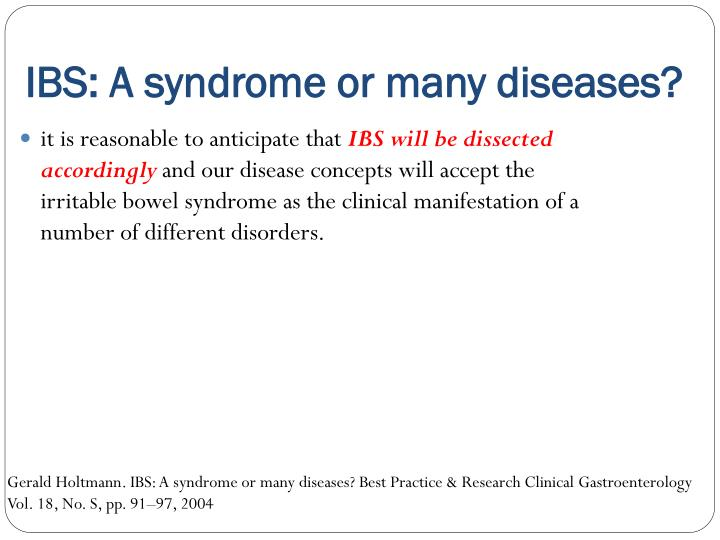 IBS: A syndrome or many diseases?