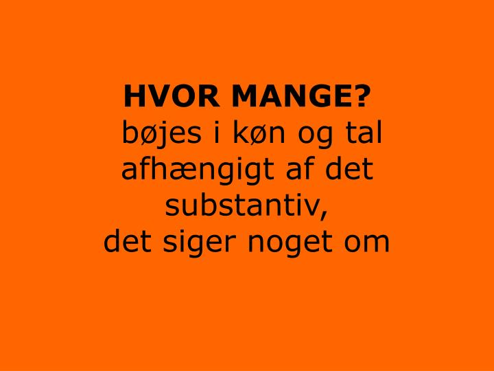 HVOR MANGE?