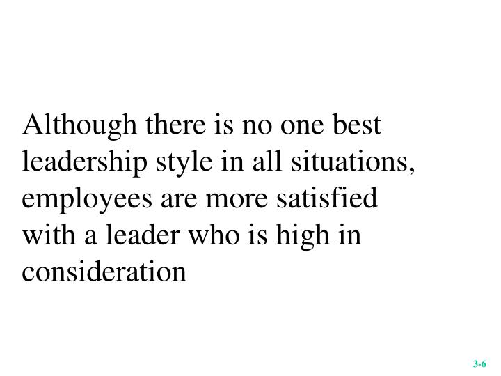 Although there is no one best leadership style in all situations,