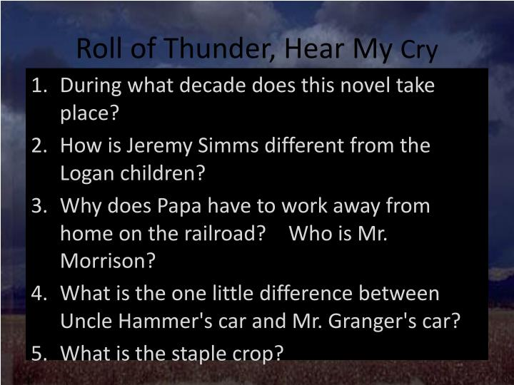 an analysis of the themes in the novel roll of thunder hear my cry Roll of thunder, hear my cry is the best kind of historical fiction, in which powerful lessons from the past are encased in such an absorbing story with such unforgettable characters that children don't feel like they're studying history at all.