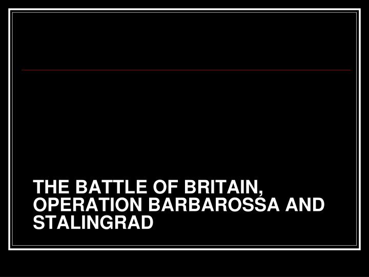 the battle of britain operation barbarossa and stalingrad n.