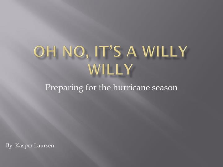oh no it s a willy willy n.