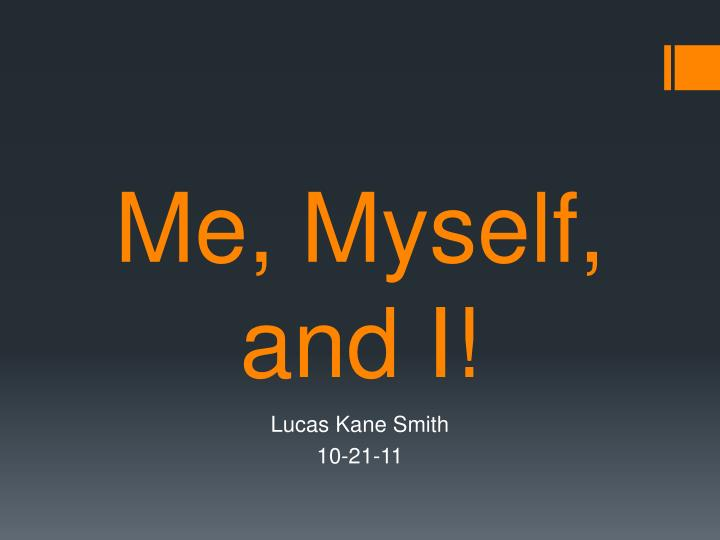 Ppt me, myself, and i powerpoint presentation id:3991578.