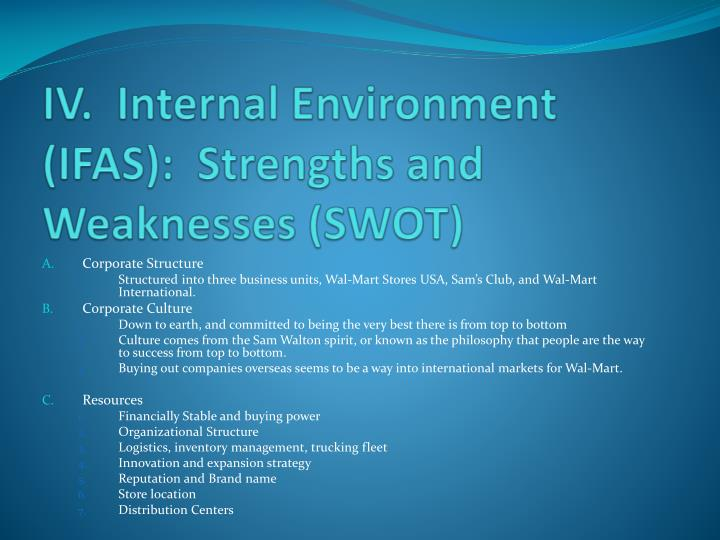 IV.  Internal Environment (IFAS):  Strengths and Weaknesses (SWOT)