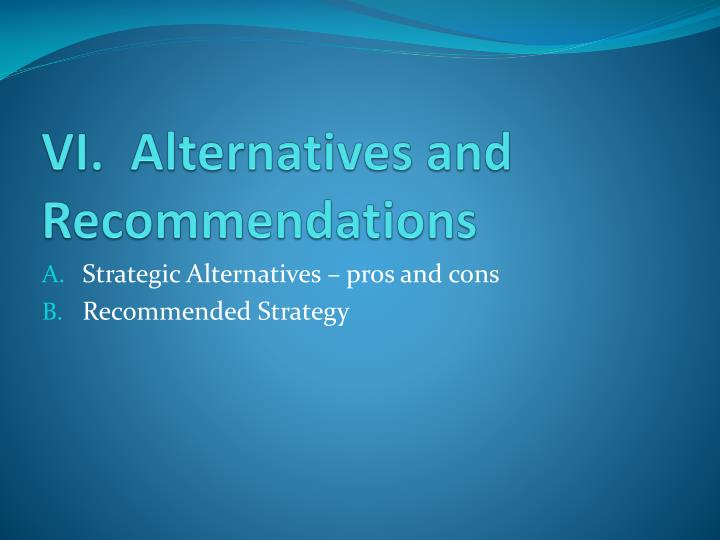 VI.  Alternatives and Recommendations