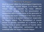 1 muscle fatigue