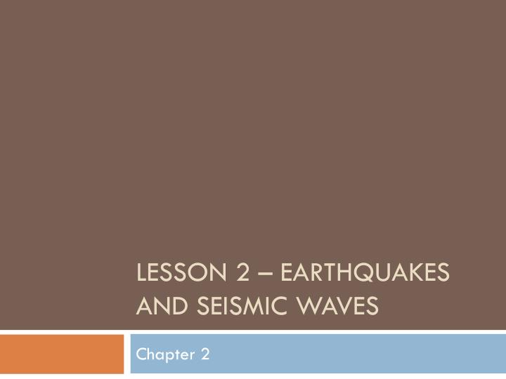 lesson 2 earthquakes and seismic waves n.