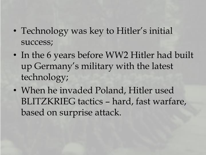 Technology was key to Hitler's initial success;