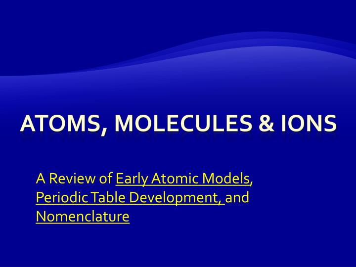 a review of early atomic models periodic table development and nomenclature n.