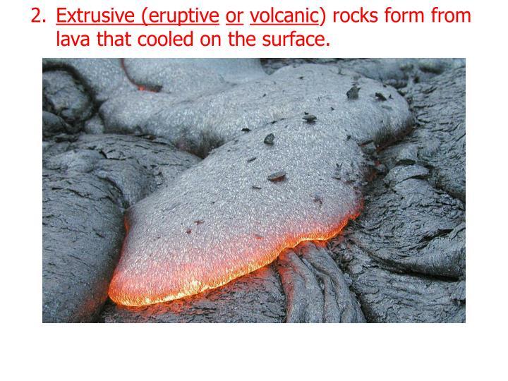 Extrusive (eruptive