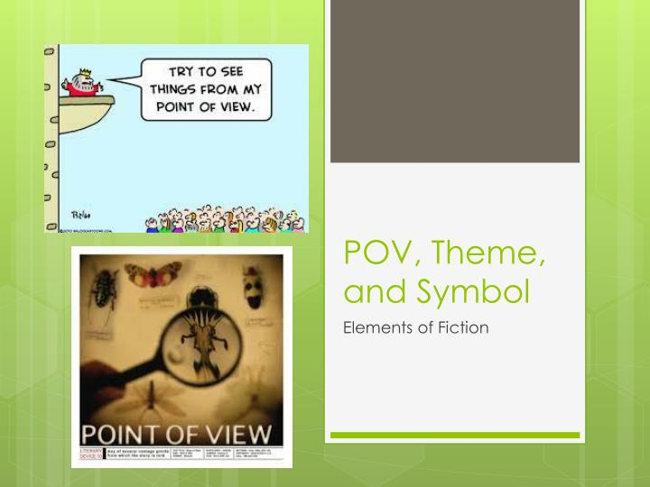 point of view and symbolism in What's the difference between perspective and point of view symbolism is also often how to write a novel with multiple points of view - ny book editors.