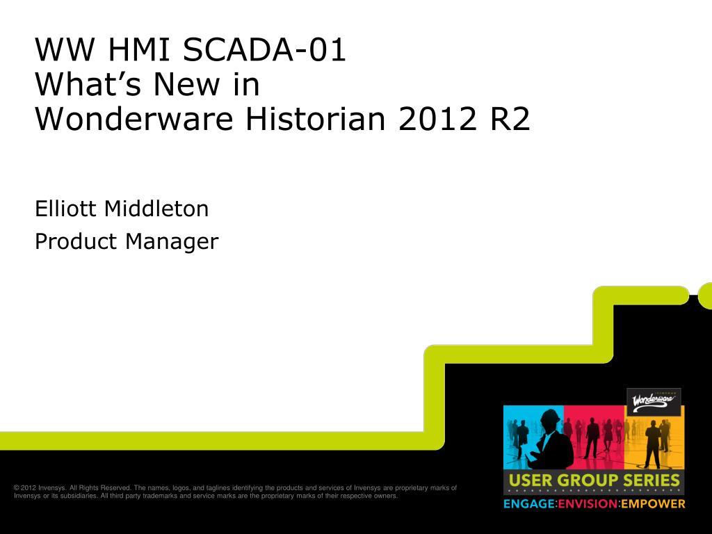 PPT - WW HMI SCADA-01 What's New in Wonderware Historian