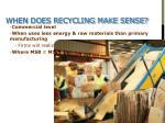 when does recycling make sense