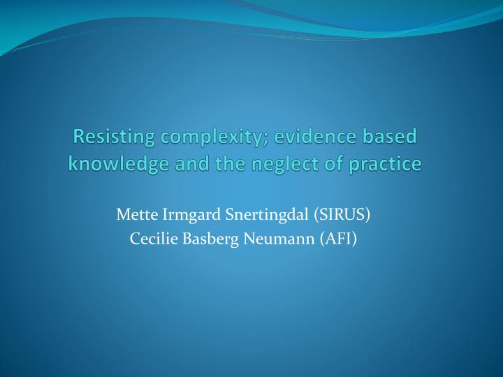 resisting complexity evidence based knowledge and the neglect of practice