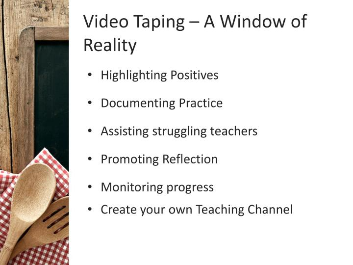 Video Taping – A Window of Reality