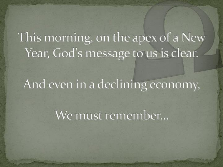 This morning, on the apex of a New Year, God's message to us is clear.
