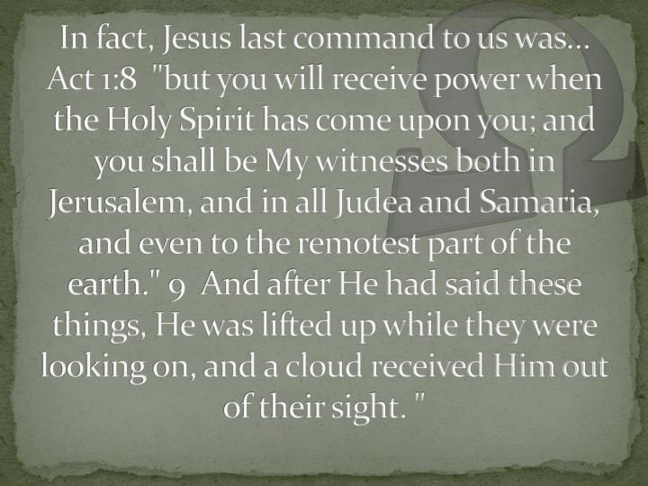 In fact, Jesus last command to us was