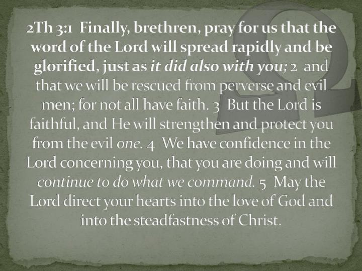 2Th 3:1  Finally, brethren, pray for us that the word of the Lord will spread rapidly and be glorified, just as