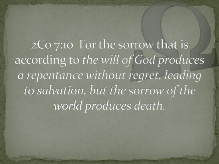 2Co 7:10  For the sorrow that is according to