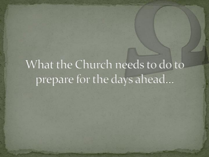 What the Church needs to do to prepare for the days ahead