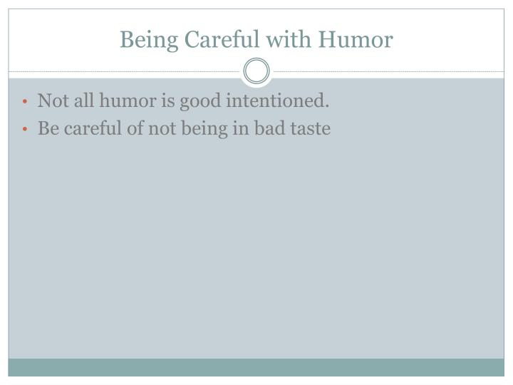 Being Careful with Humor