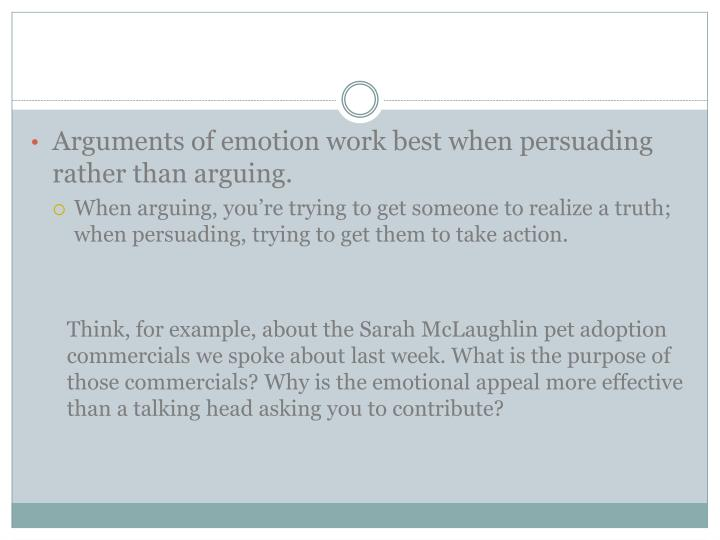 Arguments of emotion work best when persuading rather than arguing.
