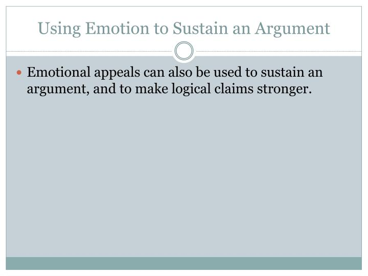Using Emotion to Sustain an Argument