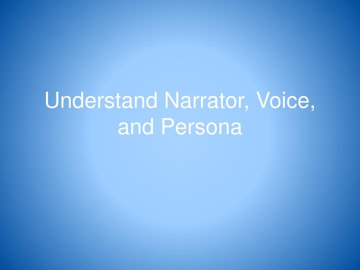 PPT - Understand Narrator, Voice, and Persona PowerPoint