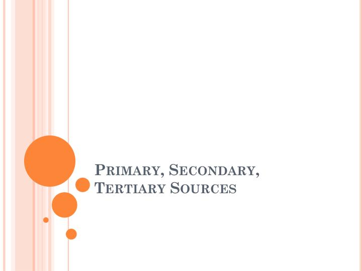 primary secondary tertiary sources n.