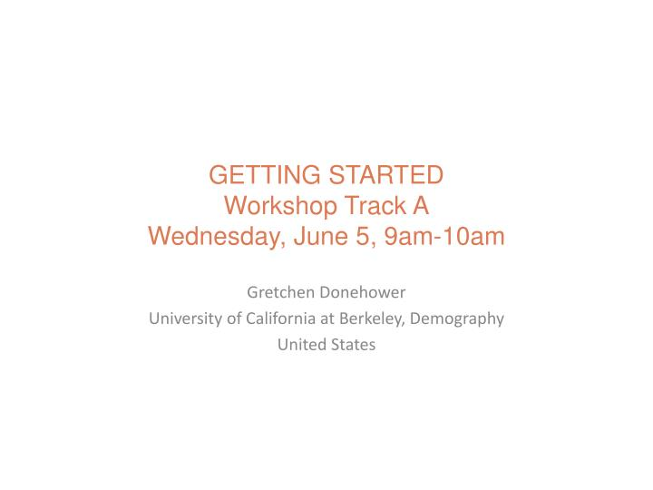 Getting started workshop track a wednesday june 5 9am 10am