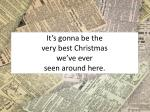 it s gonna be the very best christmas we ve ever seen around here