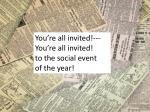 you re all invited you re all invited to the social event of the year