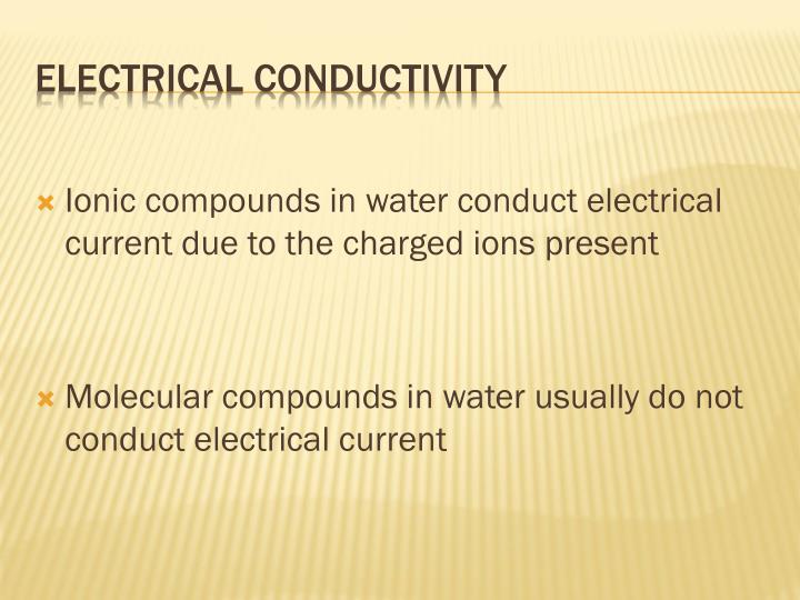 Ionic compounds in water conduct electrical current due to the charged ions