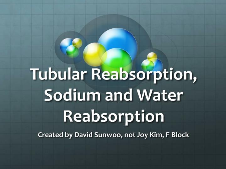 Tubular reabsorption sodium and water reabsorption