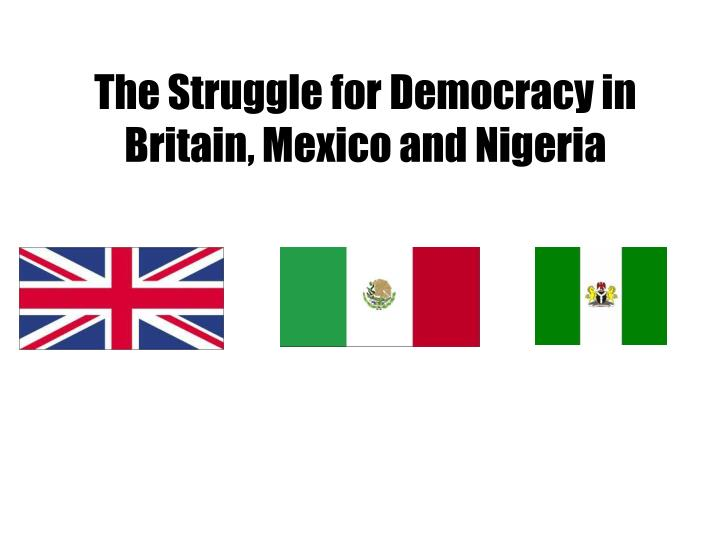 the struggle for democracy in britain mexico and nigeria n.