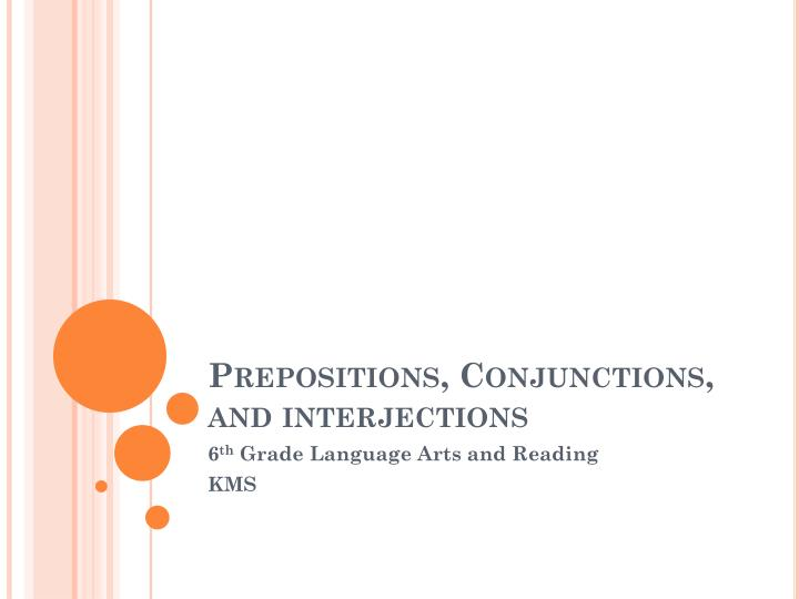 Prepositions conjunctions and interjections
