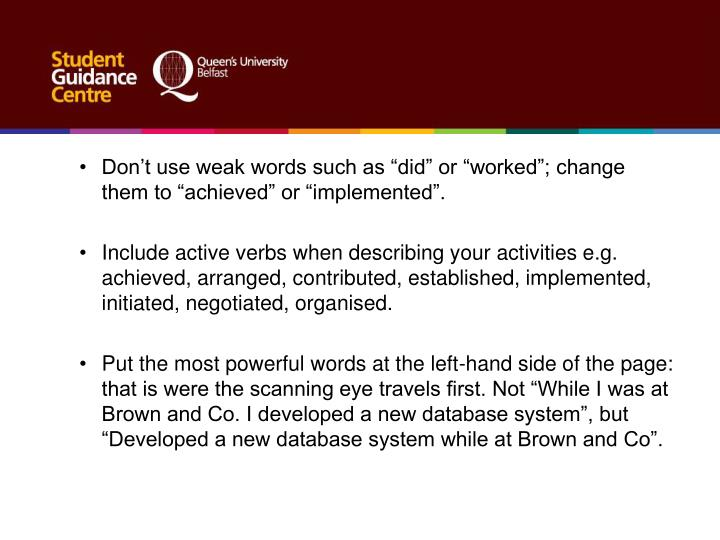"""Don't use weak words such as """"did"""" or """"worked""""; change them to """"achieved"""" or """"implemented""""."""