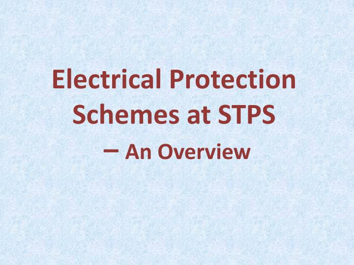 electrical protection schemes at stps an overview n.