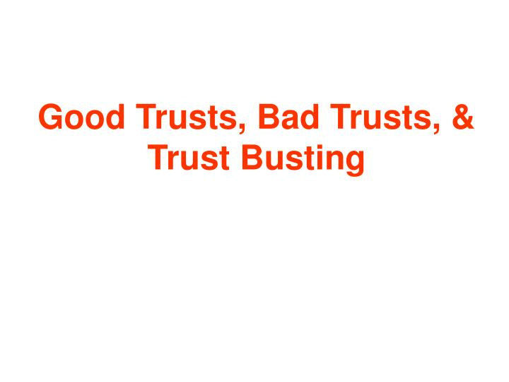 Good trusts bad trusts trust busting