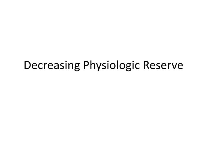 Decreasing Physiologic Reserve