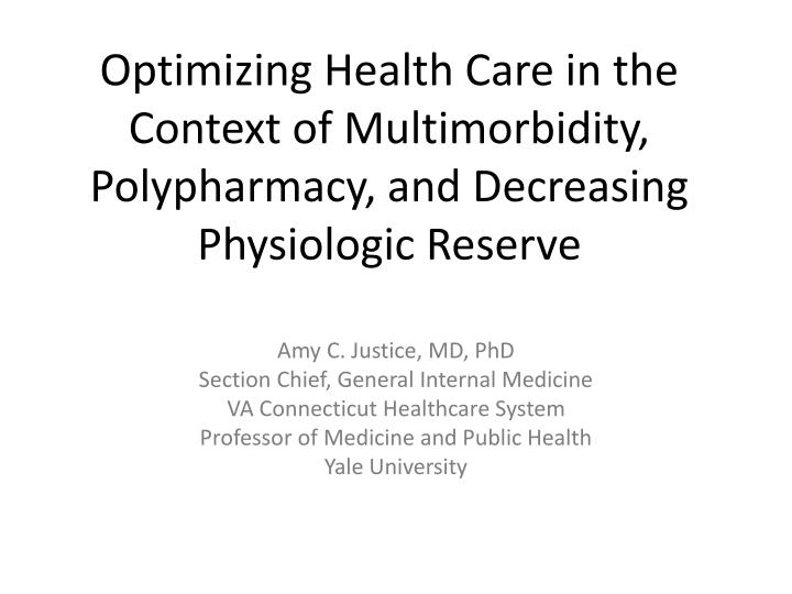 Optimizing Health Care in the Context of Multimorbidity, Polypharmacy, and Decreasing Physiologic Re...