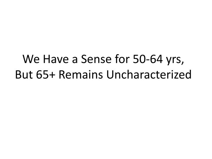 We Have a Sense for 50-64 yrs,