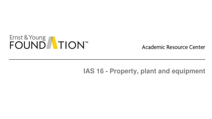 Ias 16 property plant and equipment