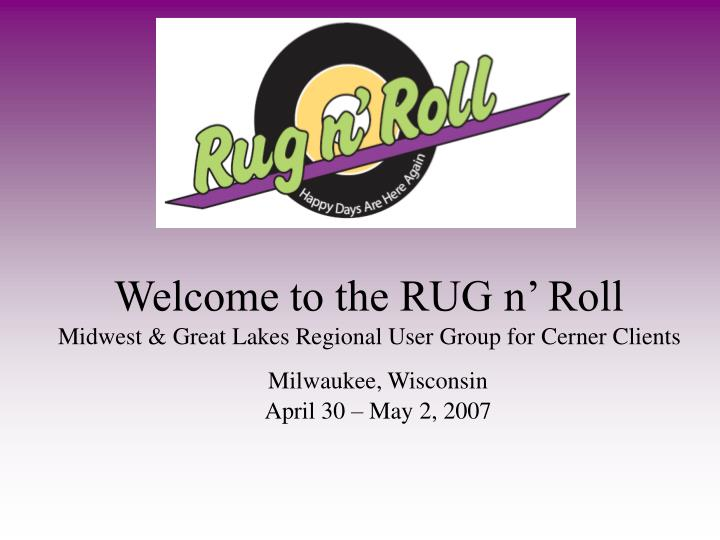 welcome to the rug n roll midwest great lakes regional user group for cerner clients n.